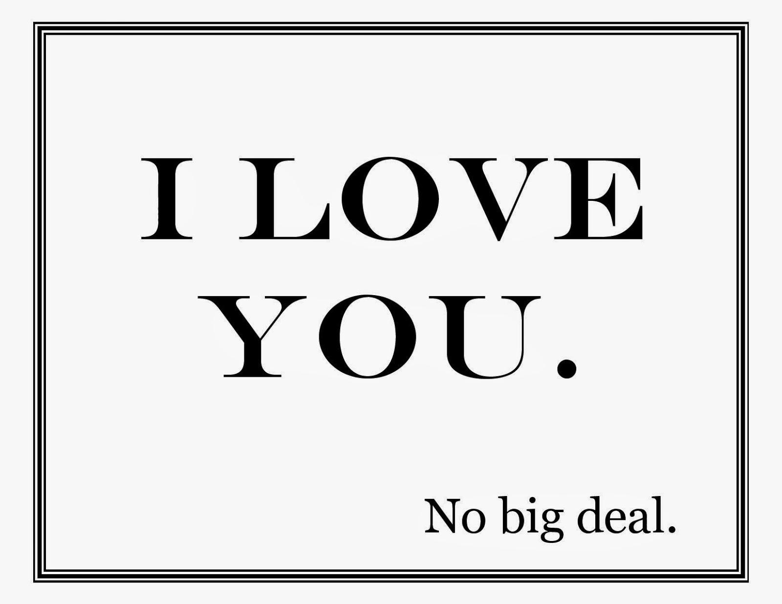 I love you. No big deal. small